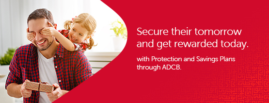Get rewarded with Protection and Savings Plans through ADCB.